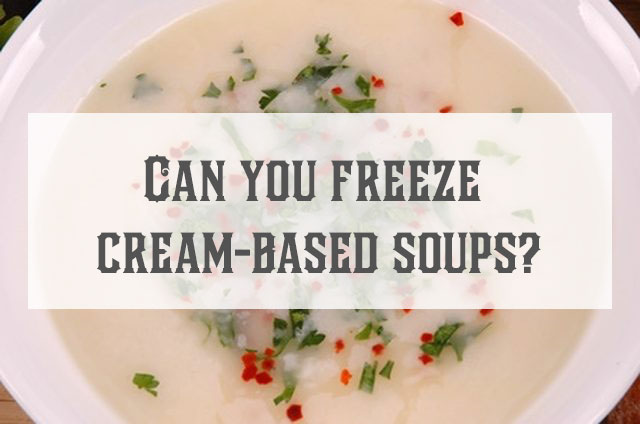 can-you-freeze-cream-based-soups