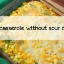corn-casserole-without-sour-cream