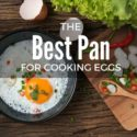 The Best Pan for Cooking Eggs